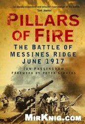 Книга Pillars of Fire: The Battle of Messines Ridge June 1917