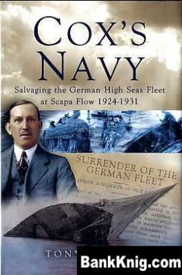 Книга Cox's Navy: Salvaging The German High Seas Fleet At Scape Flow 1924-1931 pdf (240 dpi) 2810x2190 53,4Мб