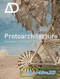 Книга Protoarchitecture: Analogue and Digital Hybrids (Architectural Design).