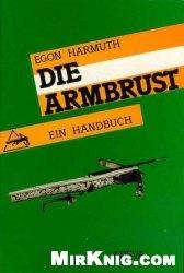 Книга Die Armbrust. Ein Handbuch