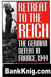 Книга Retreat to the Reich: The German Defeat in France, 1944 pdf (e-book) 1,45Мб