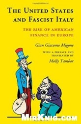 Книга The United States and Fascist Italy: The Rise of American Finance in Europe