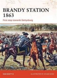 Brandy Station 1863: First step towards Gettysburg [Osprey Campaign 201]