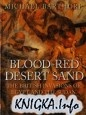 Книга Blood-red Desert Sand: The British Invasions of Egypt and the Sudan 1882-98