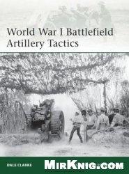 Книга World War I Battlefield Artillery Tactics (Osprey Elite 199)