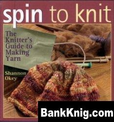 Книга Spin to Knit: The Knitter's Guide to Making Yarn pdf 9,9Мб