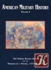 Книга AMERICAN MILITARY HISTORY.  VOLUME 1. THE UNITED STATES ARMY AND THE FORGING OF A NATION, 1775-1917
