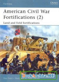 Книга American Civil War Fortifications (2): Land and Field Fortifications (Fortress 38)