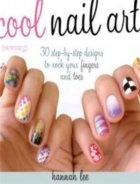 Книга Cool Nail Art: 30 Step-by-Step Designs to Rock Your Fingers and Toes