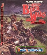 Книга Anglo-Boer Wars: The British and the Afrikaners 1815-1902.