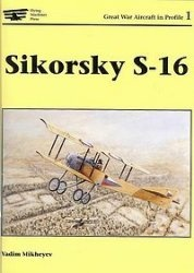 Книга Sikorsky S-16 (Great War Aircraft in Profile 1)