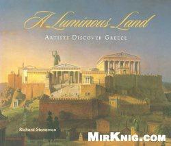 Книга A Luminous Land: Artists Discover Greece