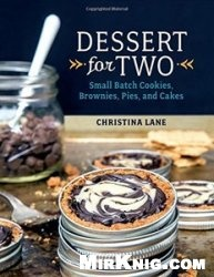 Книга Dessert For Two: Small Batch Cookies, Brownies, Pies, and Cakes