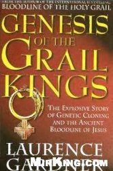 Книга Genesis of the Grail Kings: The Explosive Story of Genetic Cloning and the Ancient Bloodline of Jesus