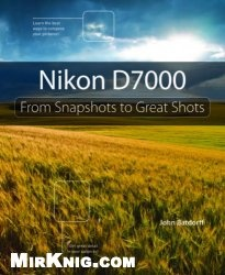Книга Nikon D7000: From Snapshots to Great Shots