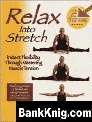 Книга Relax into Stretch: Instant Flexibility Through Mastering pdf 2,24Мб