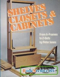 Книга Shelves, Closets and Cabinets - From A-Frames to Z-Outs by Peter Jones.