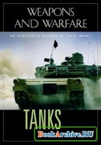 Tanks: An Illustrated History of Their Impact (Weapons and Warfare)