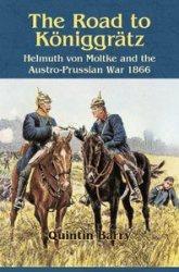 Книга The Road to Königgrätz: Helmuth von Moltke and the Austro-Prussian War 1866