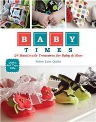 Книга Baby Times: 24 Handmade Treasures for Baby & Mom