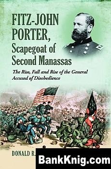 Книга Fitz-John Porter, Scapegoat of Second Manassas: The Rise, Fall and Rise of the General Accused of Disobedience