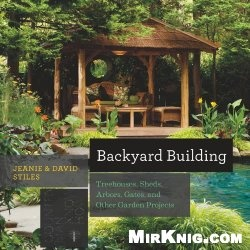 Книга Backyard Building: Treehouses, Sheds, Arbors, Gates, and Other Garden Projects (Countryman Know How)
