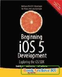 Книга Beginning iOS 5 Development: Exploring the iOS SDK.