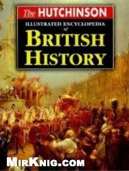 Книга The Hutchinson Illustrated Encyclopedia of British History