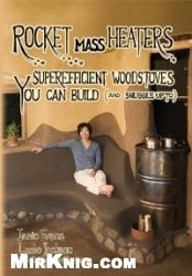 Книга Rocket Mass Heaters: Superefficient Woodstoves YOU Can Buil