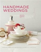 Книга Handmade Weddings: More Than 50 Crafts to Personalize Your Big Day