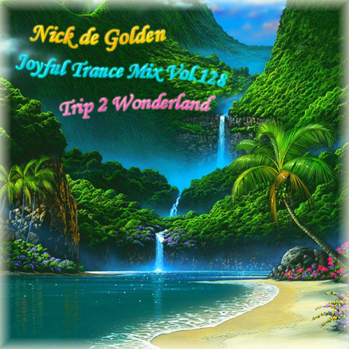 Nick de Golden – Joyful Trance Mix Vol.128 (Trip 2 Wonderland)