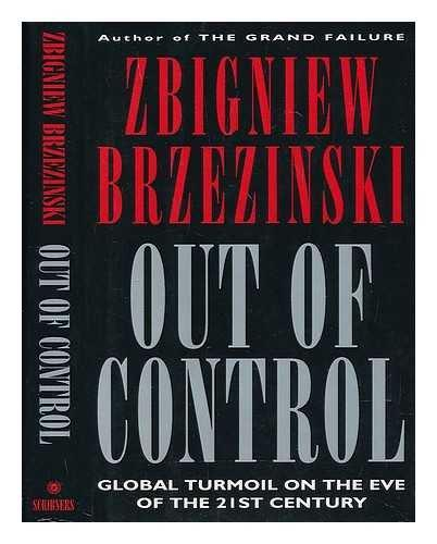 Out of Control: Global Turmoil on the Eve of the Twenty First Century. Zbigniew Brzezinski