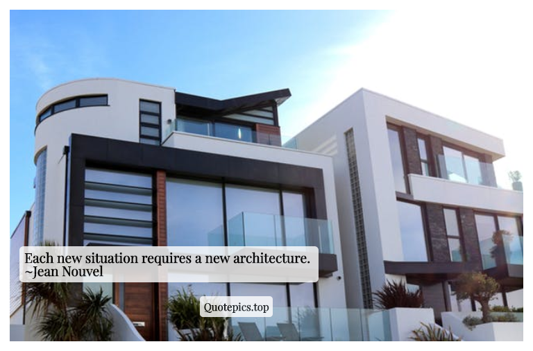 Each new situation requires a new architecture. ~Jean Nouvel