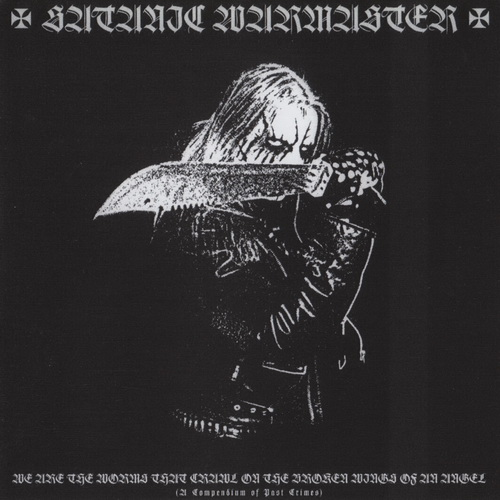 Satanic Warmaster - 2017 -  We Are The Worms That Crawl On The Broken Wings Of An Angel [Werewolf Rec., EVIL 044, Finland]