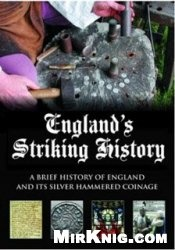 England's Striking History. A Brief History of England and Its Silver Hammered Coinage
