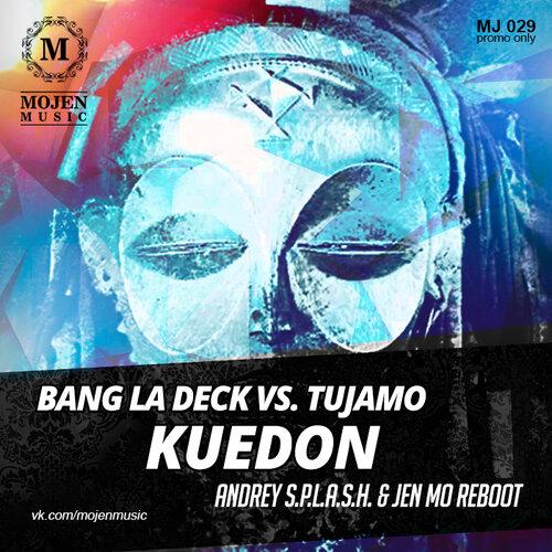 Bang La Deck vs. Tujamo - Kuedon (Andrey S.p.l.a.s.h. & Jen Mo reboot).jpg
