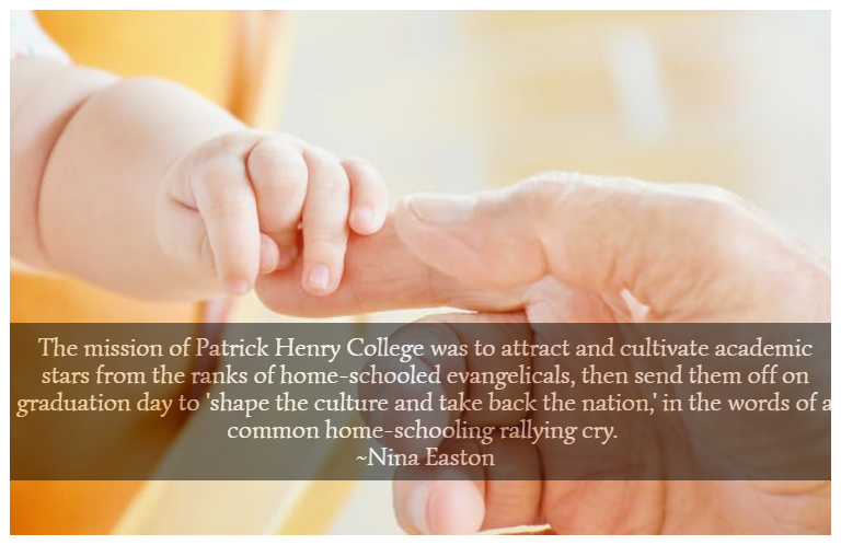 The mission of Patrick Henry College was to attract and cultivate academic stars from the ranks of home-schooled evangelicals, then send them off on graduation day to 'shape the culture and take back the nation,' in the words of a common home-schooling rallying cry. ~Nina Easton