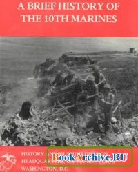Книга A Brief History of the 10th Marines.