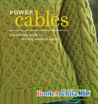 Книга Power Cables: The Ultimate Guide to Knitting Inventive Cables