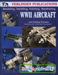 Книга WWII Aircraft Vol. I - Modeling, Detailing, Painting Weathering and Building Dioramas