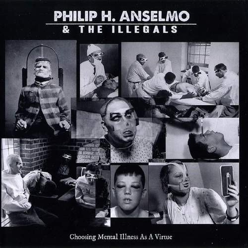 Philip H. Anselmo & the Illegals - 2018 - Choosing Mental Illness as a Virtue [Season Of Mist, SOM455D, Replica]