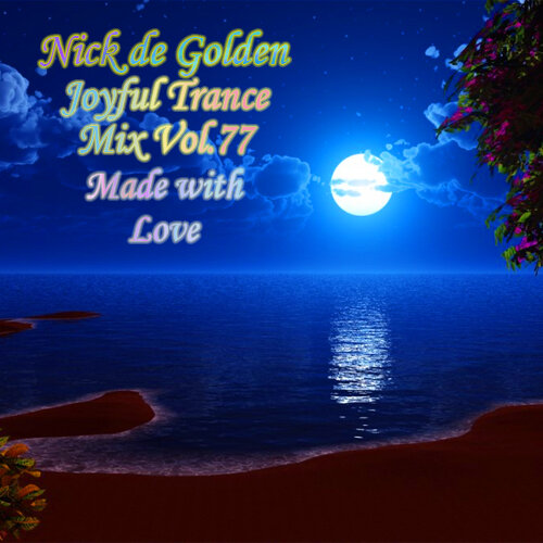 Nick de Golden – Joyful Trance Mix Vol.77 (Made with Love)