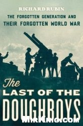 Книга The Last of the Doughboys: The Forgotten Generation and Their Forgotten World War