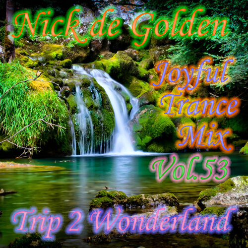 Nick de Golden – Joyful Trance Mix Vol.53 (Trip 2 Wonderland)