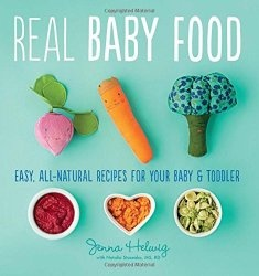 Книга Real Baby Food: Easy, All-Natural Recipes for Your Baby and Toddler