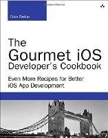Книга The Gourmet iOS Developer's Cookbook: Even More Recipes for Better iOS App Development